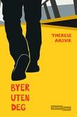 """""""Byer uten deg"""" av Therese Aasvik"""