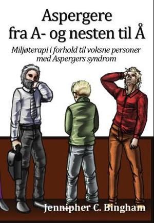 """""""Aspergere fra A- og nesten til Å - miljøterapi i forhold til voksne personer med aspergers syndrom"""" av Jennipher C. Bingham"""