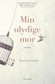 """Min ulydige mor - en roman"" av Therese Lund Stathatos"