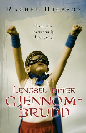 """""""Lengsel etter gjennombrudd - et rop etter overnaturlig forandring"""" av Rachel Hickson"""