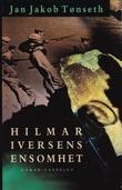 """Hilmar Iversens ensomhet - roman"" av Jan Jakob Tønseth"