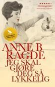 """""""Jeg skal gjøre deg så lykkelig - roman"""" av Anne B. Ragde"""