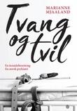"""""""Tvang og tvil - en innsideberetning fra norsk psykiatri"""" av Marianne Mjaaland"""