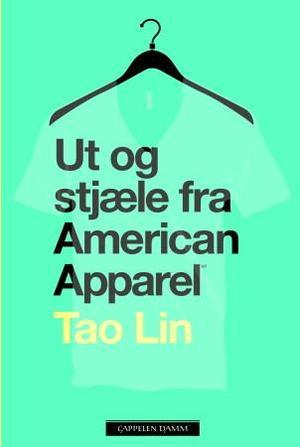 """""""Ut og stjæle fra American Apparel"""" av Tao Lin"""