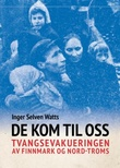 """""""De kom til oss - tvangsevakueringen av Finnmark og Nord-Troms"""" av Inger Selven Watts"""