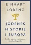 """""""Jødenes historie i Europa - fra den spanske inkvisisjonen til mellomkrigstiden"""" av Einhart Lorenz"""