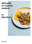 """""""Sykt godt - en vegansk kokebok"""" av Mari Hult"""