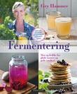 """""""Fermentering - mat og drikke for glade tarmer og gode smaker!"""" av Gry Hammer"""
