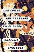 """""""Las Cosas Que Perdimos En El Fuego"""" av Mariana Enriquez"""