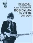 """""""Bob Dylan - en vei til din dør"""" av Kjell Ivar Sandvik"""