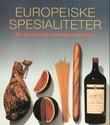 """""""Europeiske spesialiteter - en kulinarisk oppdagelsesreise"""" av André Dominé"""