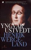 """""""Henrik Wergeland - en biografi"""" av Yngvar Ustvedt"""