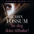 """""""Se deg ikke tilbake!"""" av Karin Fossum"""