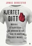 """""""Hjertet ditt magien i et hjerteslag og hvordan du tar vare på kroppens viktigste muskel"""" av Jonas Skogestad"""