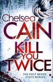 """""""Kill you twice"""" av Chelsea Cain"""
