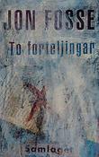 """""""To forteljingar"""" av Jon Fosse"""