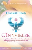 """""""Innvielse en mystisk-biografisk fortelling om innvielse i universets eviggyldige sannheter og om reinkarnasjonens lover"""" av Elisabeth Haich"""