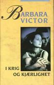"""""""I krig og kjærlighet"""" av Barbara Victor"""