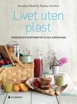 """""""Livet uten plast - hverdagstips og oppskrifter til hus, hjem og hage"""" av Anneliese Bunk"""