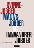 """""""Kvinnejobber, mannsjobber og innvandrerjobber"""" av Julia Orupabo"""