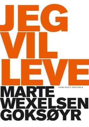 """""""Jeg vil leve"""" av Marte Wexelsen Goksøyr"""