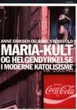 """""""Maria-kult og helgendyrkelse i moderne katolisisme"""" av Anne Eriksen"""