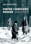 """""""Vinter i Seregovoskogen - erindringer fra det norske trelasteventyret i Russland"""" av Egil Abrahamsen"""