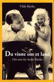 """""""Du visste om et land om min far André Bjerke"""" av Vilde Bjerke"""