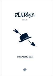 """""""Pladask - roman"""" av Erik Meling Sele"""
