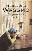 """""""Et glass melk takk - roman"""" av Herbjørg Wassmo"""