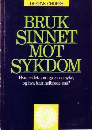 """""""Bruk sinnet mot sykdom - Hva er det som gjør oss syke, og hva kan helbrede oss?"""""""