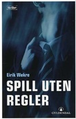 """""""Spill uten regler - thriller"""" av Eirik Wekre"""