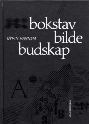 """""""Bokstav, bilde og budskap - en lærebok i typografi"""" av Øyvin Rannem"""