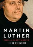 """Martin Luther - rebell i en brytningstid"" av Heinz Schilling"