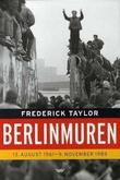 """""""Berlinmuren - 13. august 1961 - 9. november 1989"""" av Frederick Taylor"""
