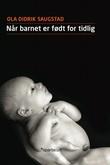 """""""Når barnet er født for tidlig"""" av Ola Didrik Saugstad"""