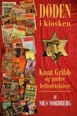 """""""Døden i kiosken - Knut Gribb og andre heftedetektiver"""" av Nils Nordberg"""