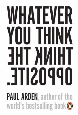 """Whatever you think, think the opposite"" av Paul Arden"