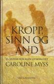 """""""Kropp, sinn og ånd - ta ansvar for egen livskvalitet"""" av Caroline Myss"""