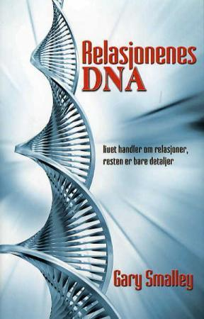 """""""Relasjonenes DNA - livet handler om relasjoner, resten er bare detaljer"""" av Gary Smalley"""