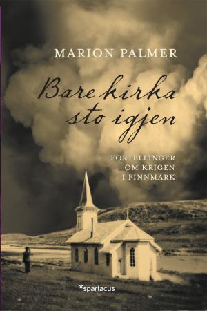 """""""Bare kirka sto igjen - fortellinger om krigen i Finnmark"""" av Marion Palmer"""