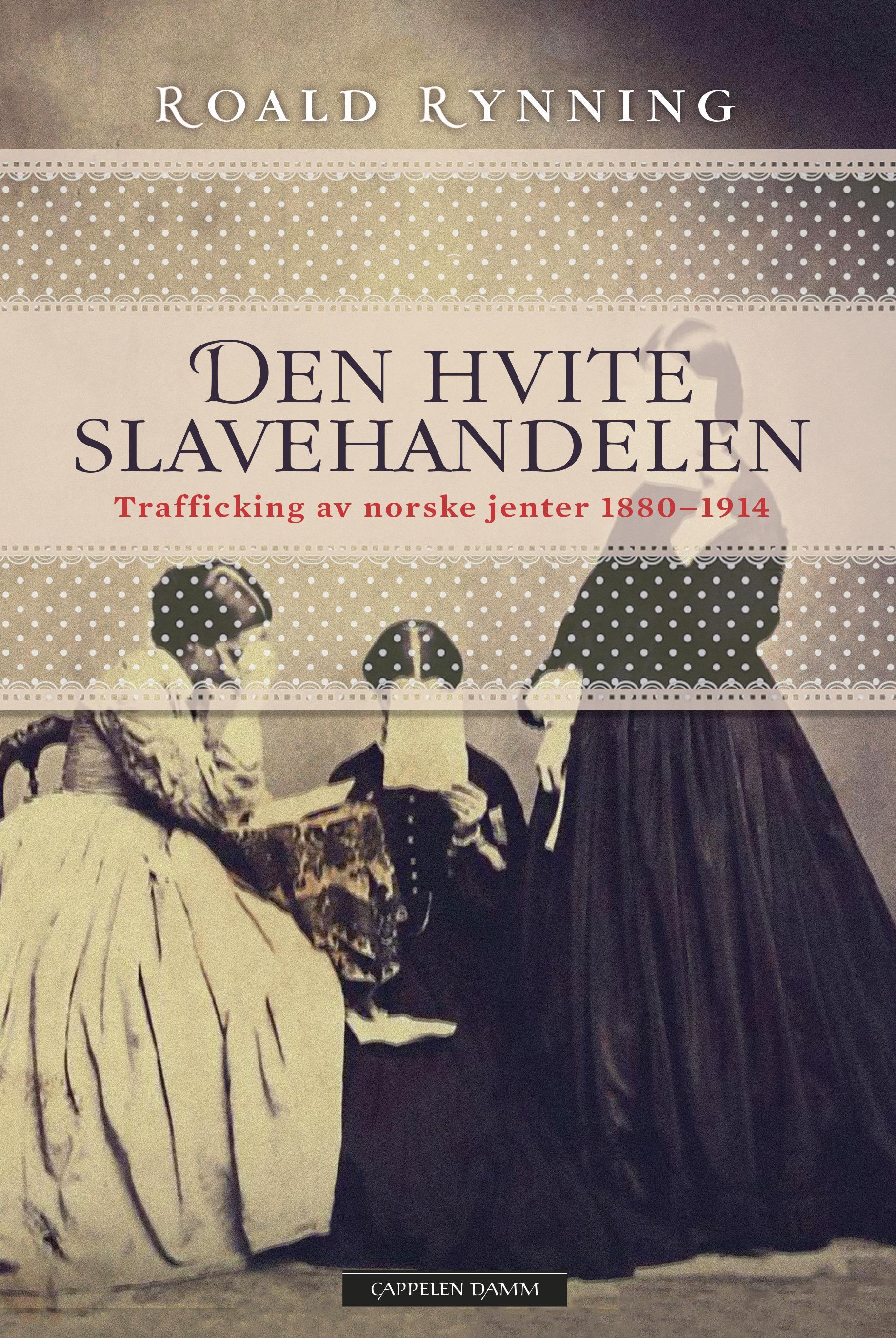 """""""Den hvite slavehandelen - trafficking av norske jenter 1880-1914"""" av Roald Rynning"""
