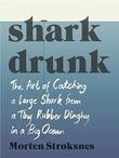 """""""Shark drunk - the art of catching a large shark from a tiny rubber dinghy in a big ocean"""" av Morten A. Strøksnes"""