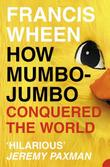 """How Mumbo-jumbo Conquered the World - A Short History of Modern Delusions"" av Francis Wheen"