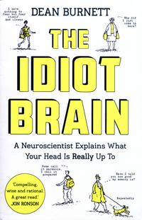 """The idiot brain - a neuroscientist explains what your head is really up to"" av Dean Burnett"