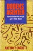 """Dødens agenter - rustningsindustriens farlige spill i Midt-Østen"" av Anthony Corbett"