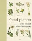"""""""Femti planter som endret historiens gang"""" av Bill Laws"""