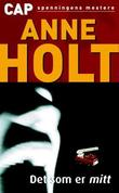 """""""Det som er mitt - spenningsroman"""" av Anne Holt"""