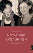 """""""Notat ved avgrunnen ei mors forteljing"""" av Ellen Kristvik"""