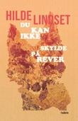 """""""Du kan ikke skylde på rever - roman"""" av Hilde Lindset"""